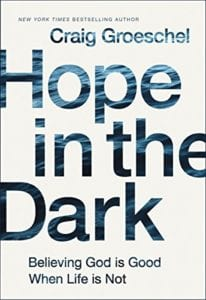Hope in the Dark by Craig Groeschel, believing God is Good When Life is Not