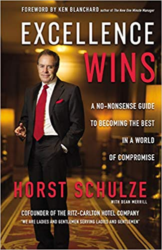Horst Schulze writes Excellence Wins- A No-Nonsense Guide to Becoming the Best in a World of Compromise.