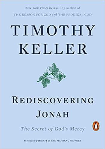 Rediscovering Jonah- The Secret of God's Mercy by Timothy Keller